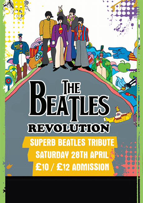 THE BEATLES REVOLUTION - SAT 28TH APRIL